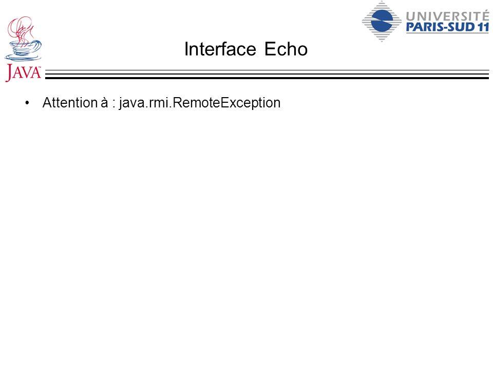 Interface Echo Attention à : java.rmi.RemoteException