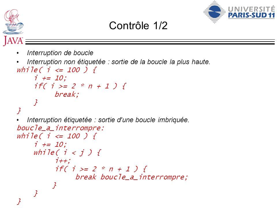Contrôle 1/2 Interruption de boucle Interruption non étiquetée : sortie de la boucle la plus haute. while( i <= 100 ) { i += 10; if( i >= 2 * n + 1 )