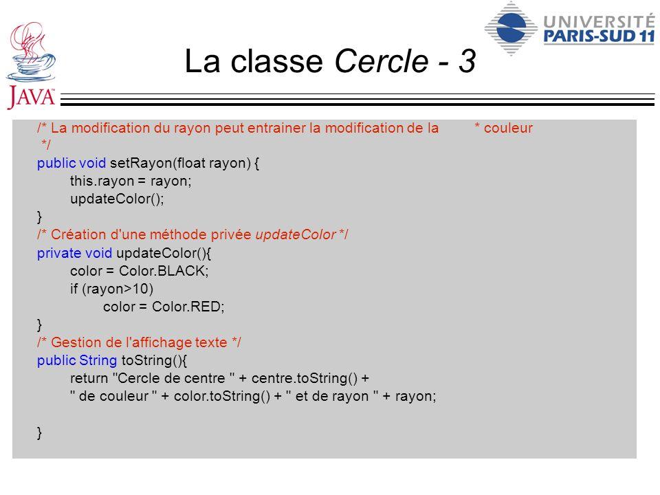 La classe Cercle - 3 /* La modification du rayon peut entrainer la modification de la * couleur */ public void setRayon(float rayon) { this.rayon = ra
