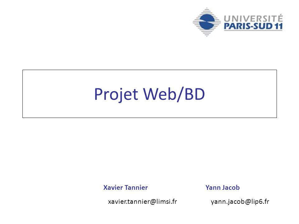 Xavier TannierYann Jacob xavier.tannier@limsi.fr yann.jacob@lip6.fr Projet Web/BD