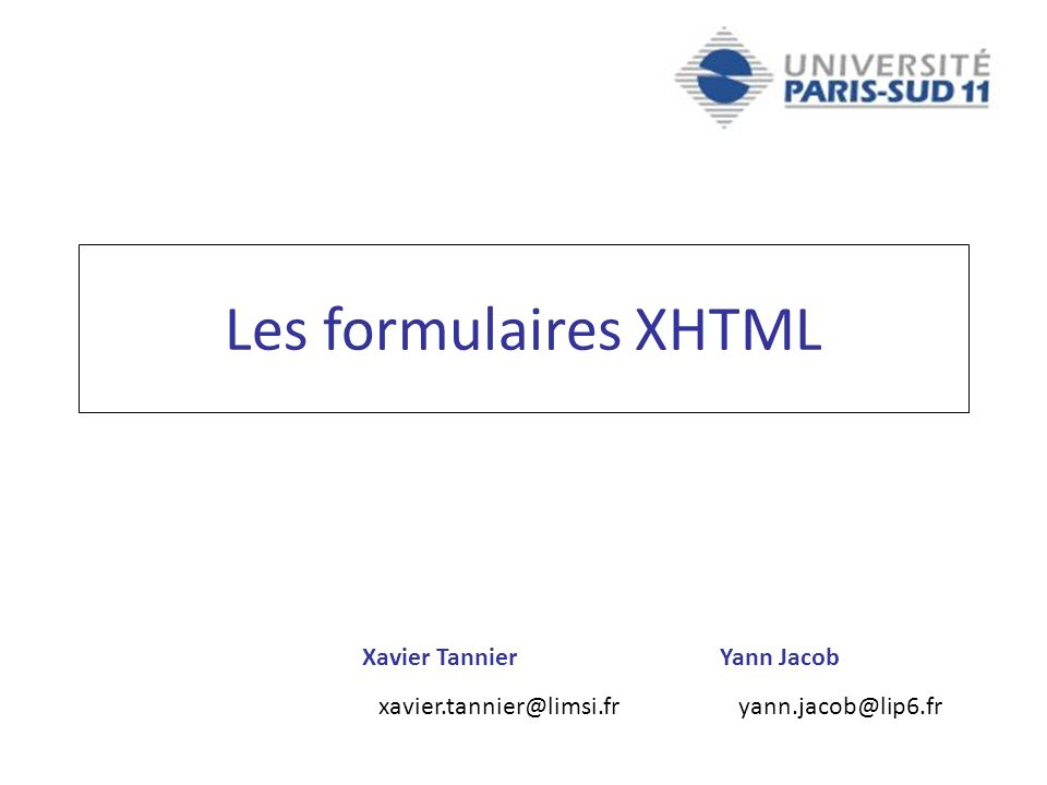 Xavier TannierYann Jacob xavier.tannier@limsi.fr yann.jacob@lip6.fr Les formulaires XHTML
