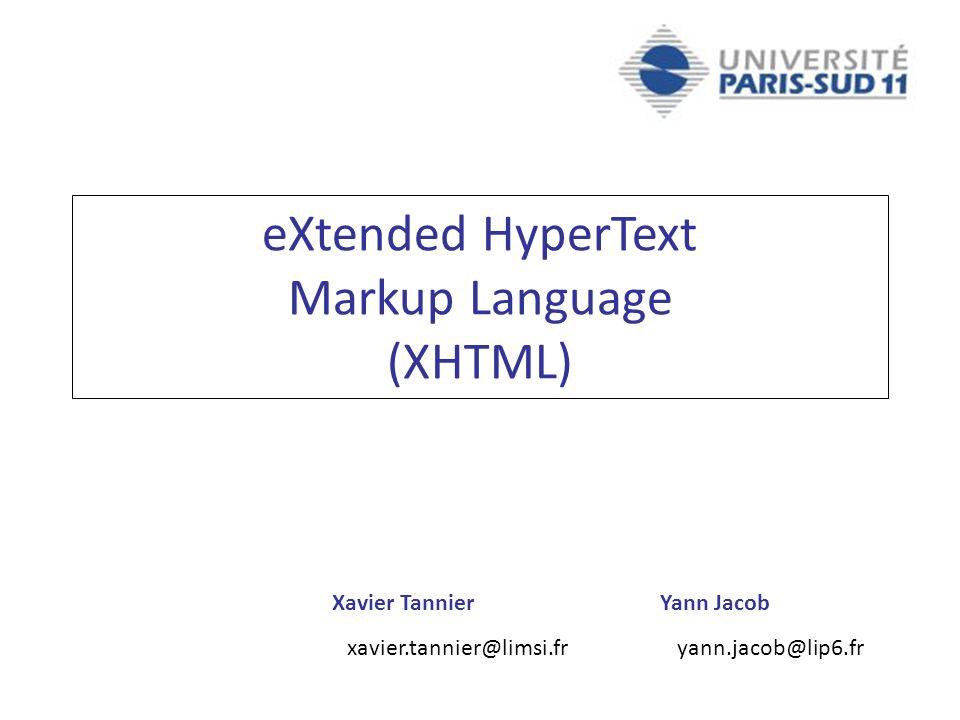 Programmation Web / Bases de Données XHTML (X)HTML (eXtended) HyperText Markup Language Un langage à balises pour structurer (et dans HTML pour mettre en forme) les documents Format ouvert, indépendant du logiciel et du matériel XHTML : – Successeur du HTML – Conforme aux normes XML (eXtended Markup Language) – Développé par le W3C (World Wide Web Consortium) 10 Pour le projet XHTML Tous les codes seront vérifiés par des validateurs http://validator.w3.org/ http://validator.w3.org/