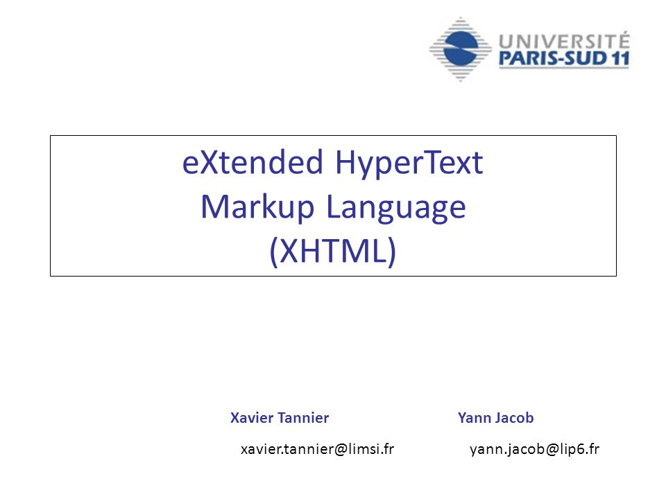 Xavier TannierYann Jacob xavier.tannier@limsi.fr yann.jacob@lip6.fr eXtended HyperText Markup Language (XHTML)