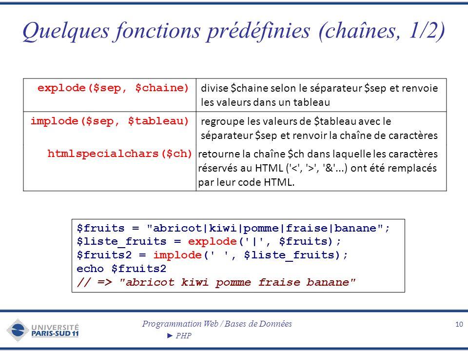 Programmation Web / Bases de Données PHP Quelques fonctions prédéfinies (chaînes, 1/2) 10 explode($sep, $chaine) divise $chaine selon le séparateur $s