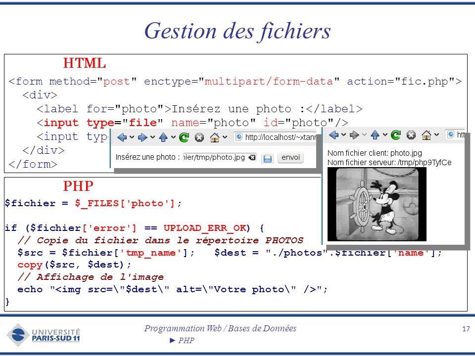 Programmation Web / Bases de Données PHP Gestion des fichiers 17 Insérez une photo : PHP HTML $fichier = $_FILES['photo']; if ($fichier['error'] == UP