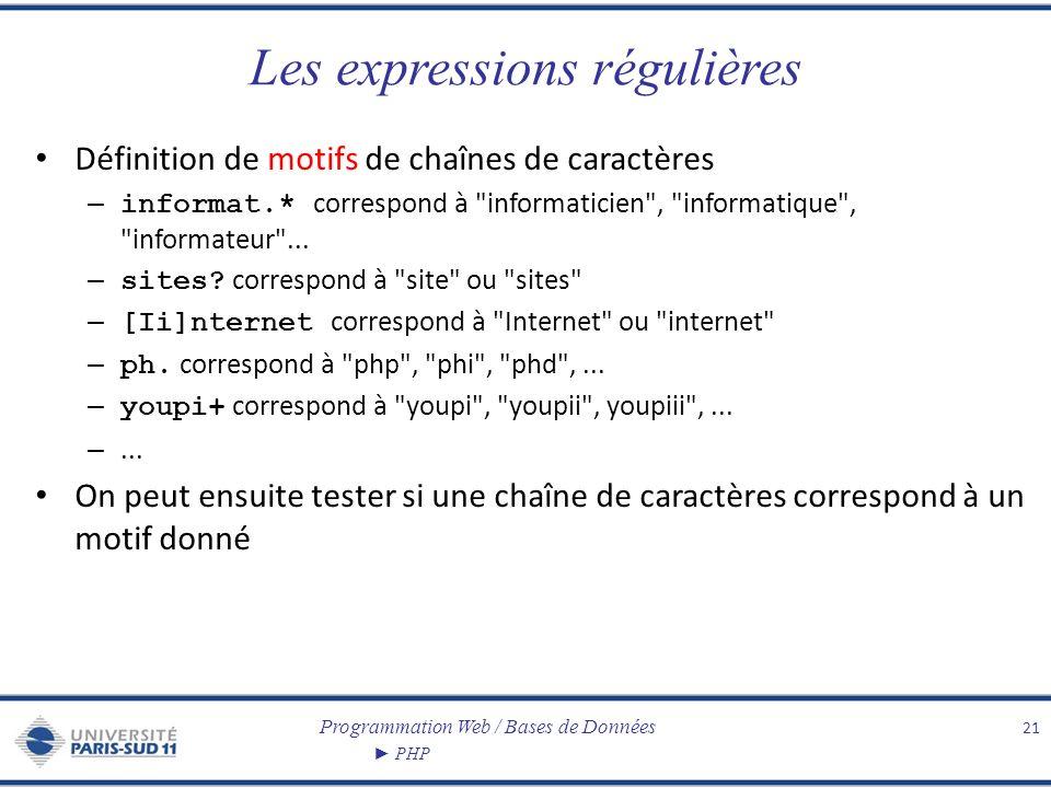 Programmation Web / Bases de Données PHP Les expressions régulières Définition de motifs de chaînes de caractères – informat.* correspond à