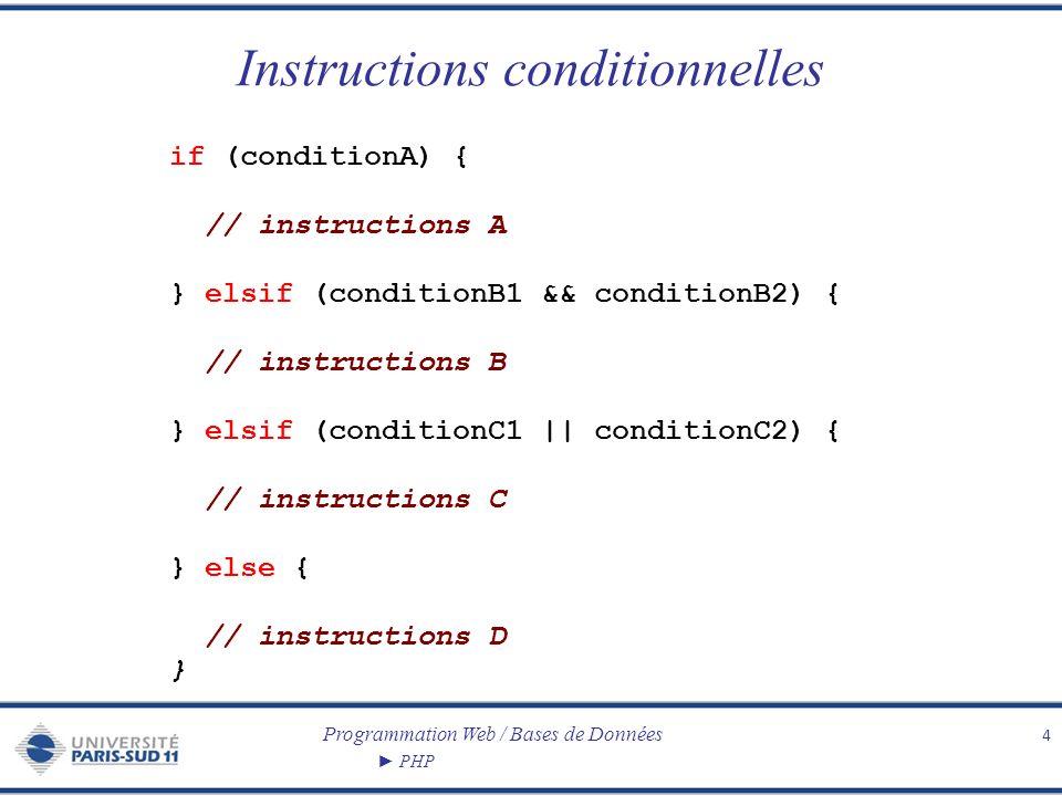 Programmation Web / Bases de Données PHP Instructions conditionnelles 4 if (conditionA) { // instructions A } elsif (conditionB1 && conditionB2) { //