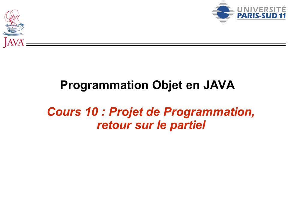 Programmation Objet en JAVA Cours 10 : Projet de Programmation, retour sur le partiel
