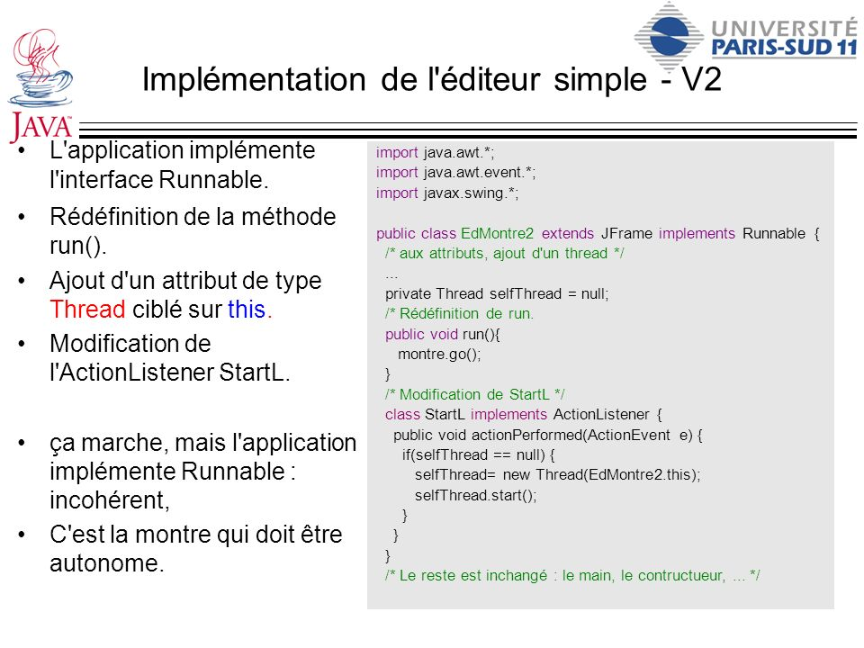 Implémentation de l'éditeur simple - V2 L'application implémente l'interface Runnable. Rédéfinition de la méthode run(). Ajout d'un attribut de type T