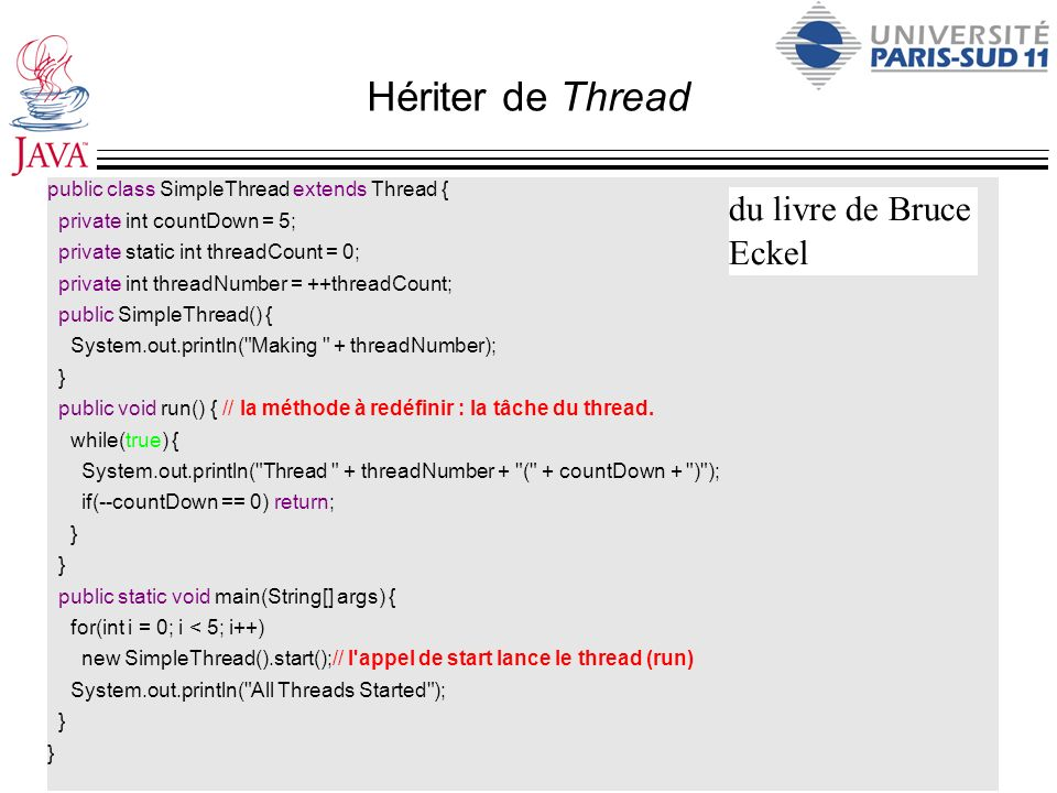 Hériter de Thread public class SimpleThread extends Thread { private int countDown = 5; private static int threadCount = 0; private int threadNumber =