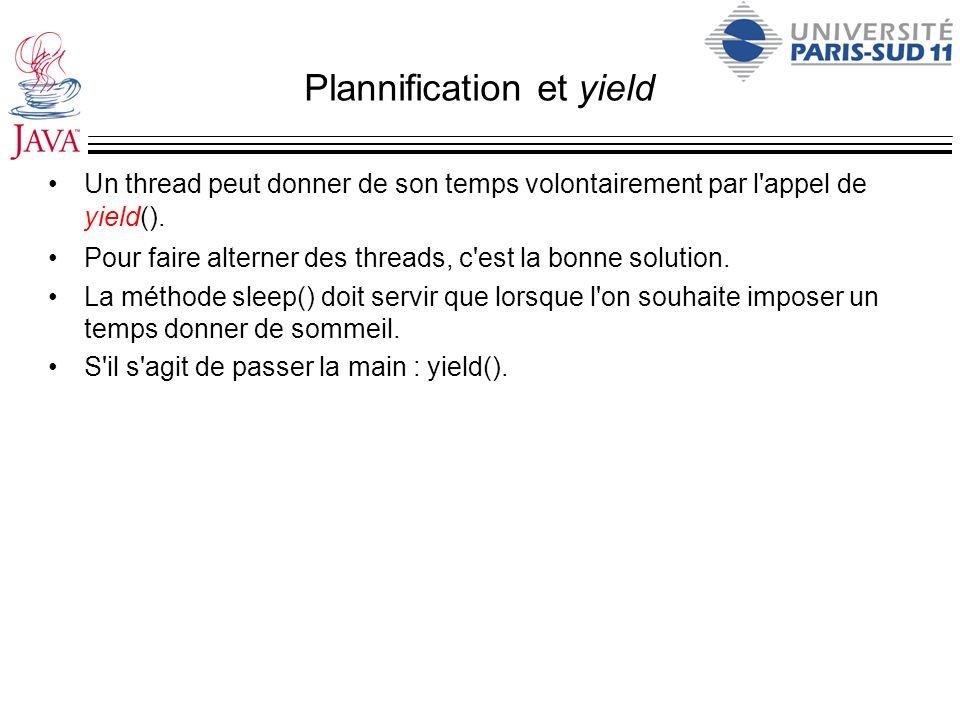 Plannification et yield Un thread peut donner de son temps volontairement par l'appel de yield(). Pour faire alterner des threads, c'est la bonne solu