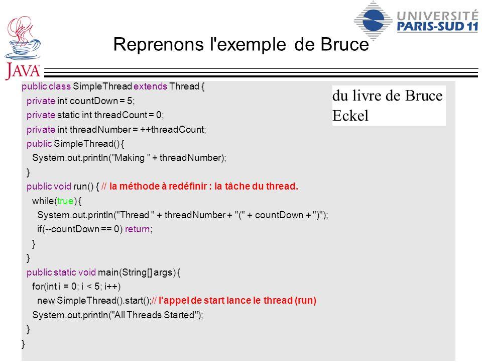 Reprenons l'exemple de Bruce public class SimpleThread extends Thread { private int countDown = 5; private static int threadCount = 0; private int thr