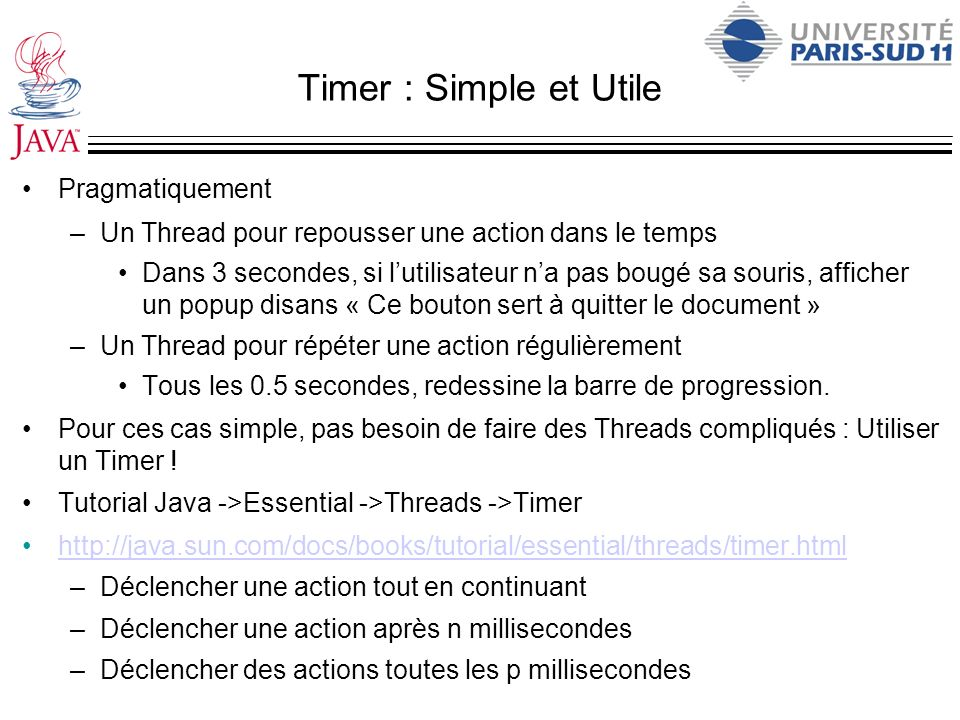 Timer : Simple et Utile Pragmatiquement –Un Thread pour repousser une action dans le temps Dans 3 secondes, si lutilisateur na pas bougé sa souris, af