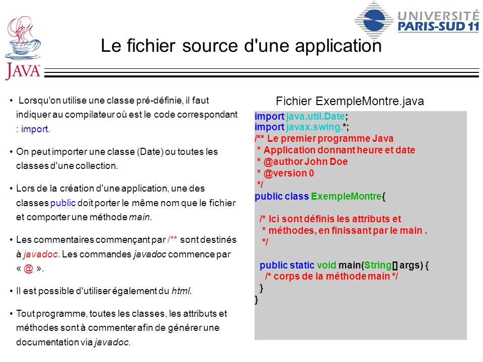 Le fichier source d'une application import java.util.Date; import javax.swing.*; /** Le premier programme Java * Application donnant heure et date * @