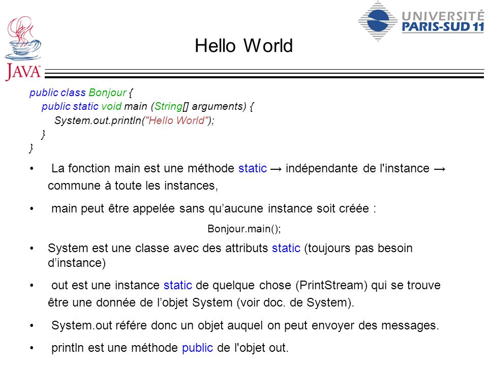 Hello World public class Bonjour { public static void main (String[] arguments) { System.out.println(