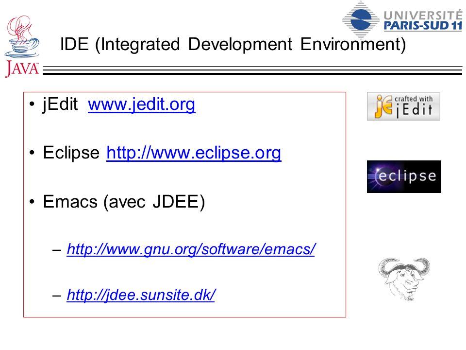 IDE (Integrated Development Environment) jEdit www.jedit.orgwww.jedit.org Eclipse http://www.eclipse.orghttp://www.eclipse.org Emacs (avec JDEE) –http