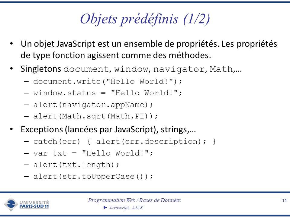 Programmation Web / Bases de Données Javascript, AJAX Objets prédéfinis (1/2) Un objet JavaScript est un ensemble de propriétés. Les propriétés de typ