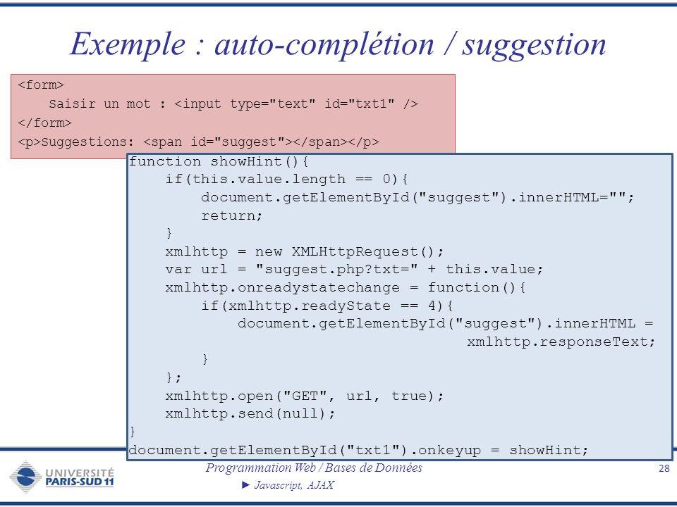 Programmation Web / Bases de Données Javascript, AJAX Saisir un mot : Suggestions: Exemple : auto-complétion / suggestion 28 function showHint(){ if(t
