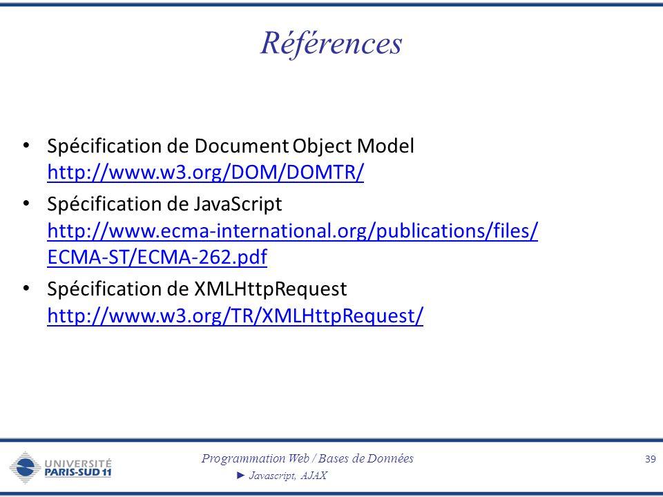 Programmation Web / Bases de Données Javascript, AJAX Références Spécification de Document Object Model http://www.w3.org/DOM/DOMTR/ http://www.w3.org