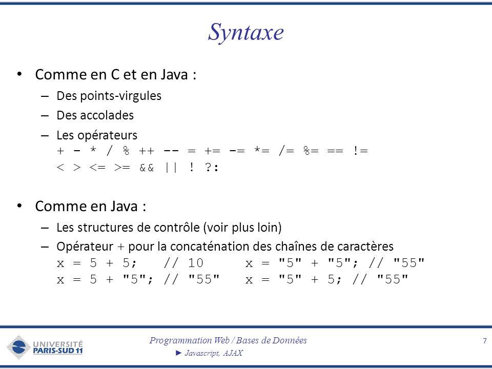 Programmation Web / Bases de Données Javascript, AJAX Syntaxe Comme en C et en Java : – Des points-virgules – Des accolades – Les opérateurs + - * / %