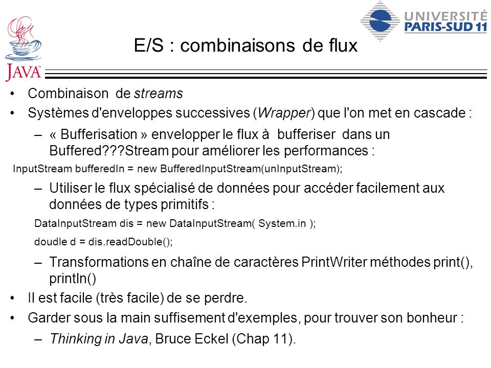 E/S : combinaisons de flux Combinaison de streams Systèmes d'enveloppes successives (Wrapper) que l'on met en cascade : –« Bufferisation » envelopper