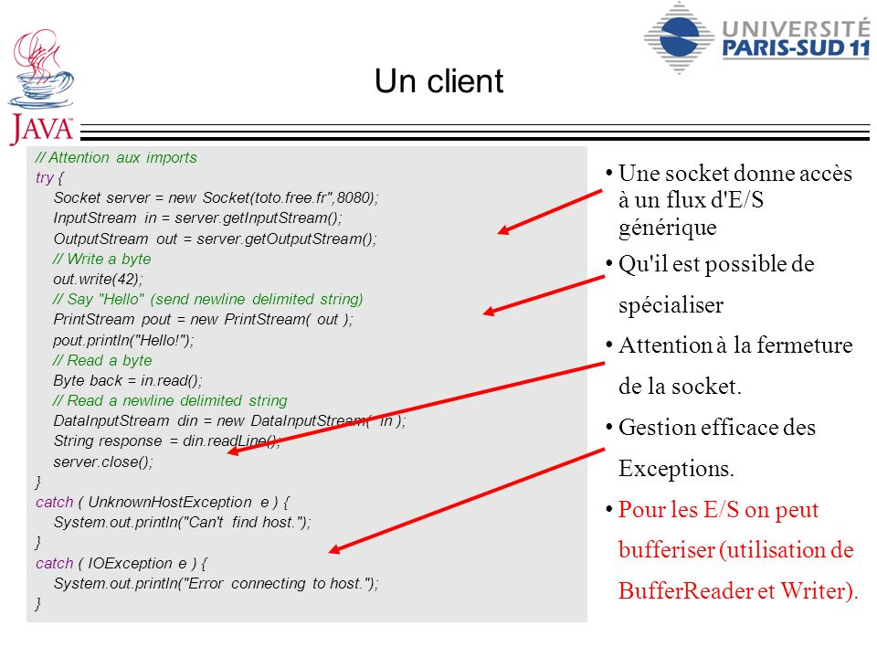Un client // Attention aux imports try { Socket server = new Socket(toto.free.fr