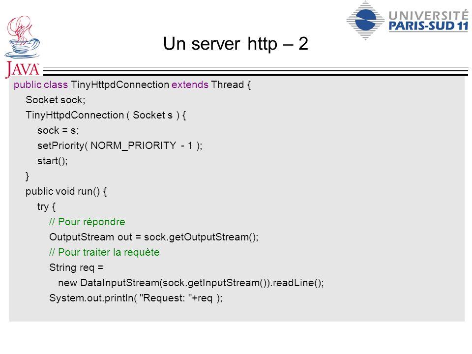 Un server http – 2 public class TinyHttpdConnection extends Thread { Socket sock; TinyHttpdConnection ( Socket s ) { sock = s; setPriority( NORM_PRIOR