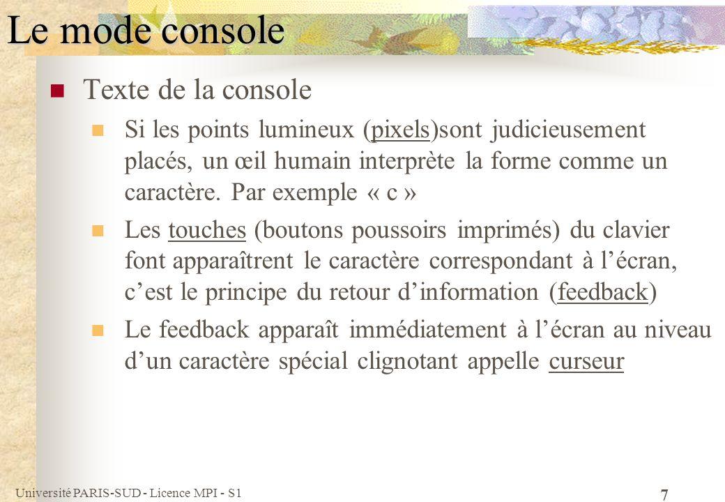 Université PARIS-SUD - Licence MPI - S1 7 Le mode console Texte de la console Si les points lumineux (pixels)sont judicieusement placés, un œil humain