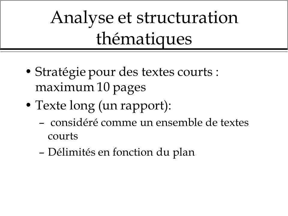 Analyse et structuration thématiques Stratégie pour des textes courts : maximum 10 pages Texte long (un rapport): – considéré comme un ensemble de tex