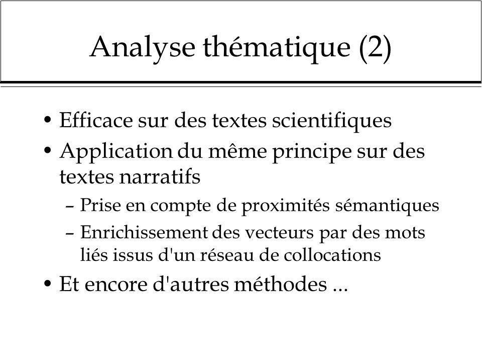 Analyse thématique (2) Efficace sur des textes scientifiques Application du même principe sur des textes narratifs –Prise en compte de proximités séma