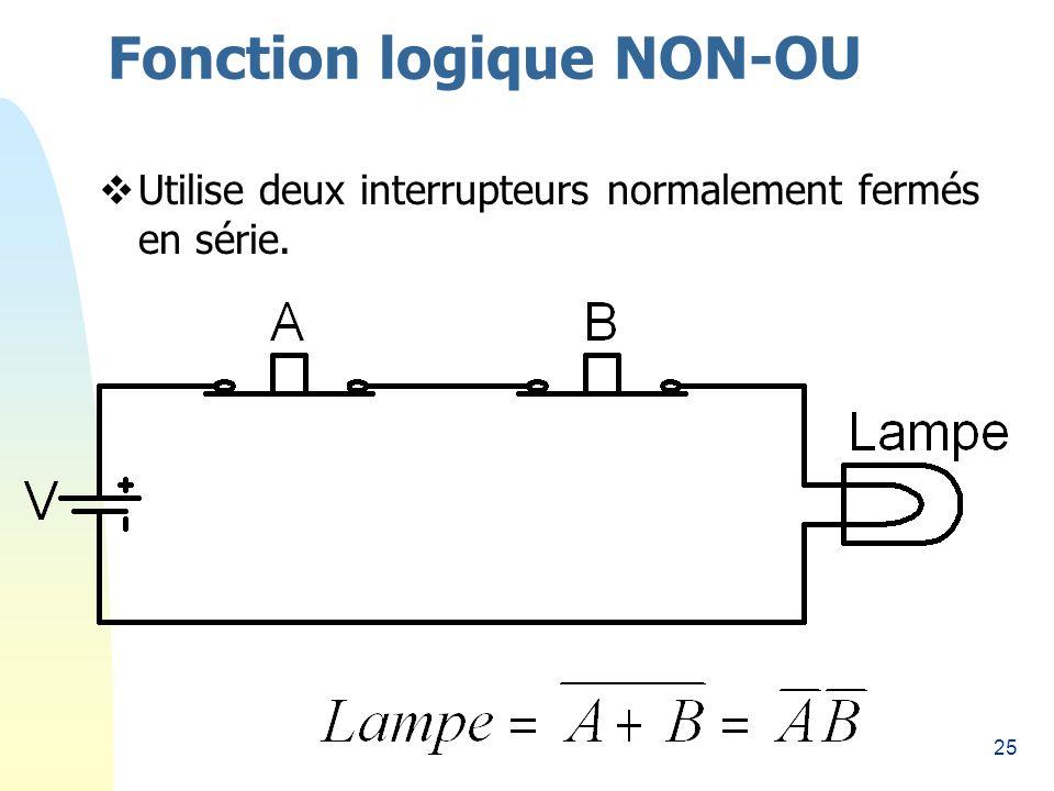 25 Fonction logique NON-OU Utilise deux interrupteurs normalement fermés en série.