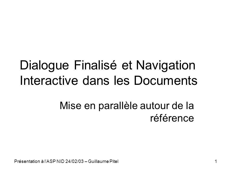 Présentation à lASP NID 24/02/03 – Guillaume Pitel1 Dialogue Finalisé et Navigation Interactive dans les Documents Mise en parallèle autour de la réfé