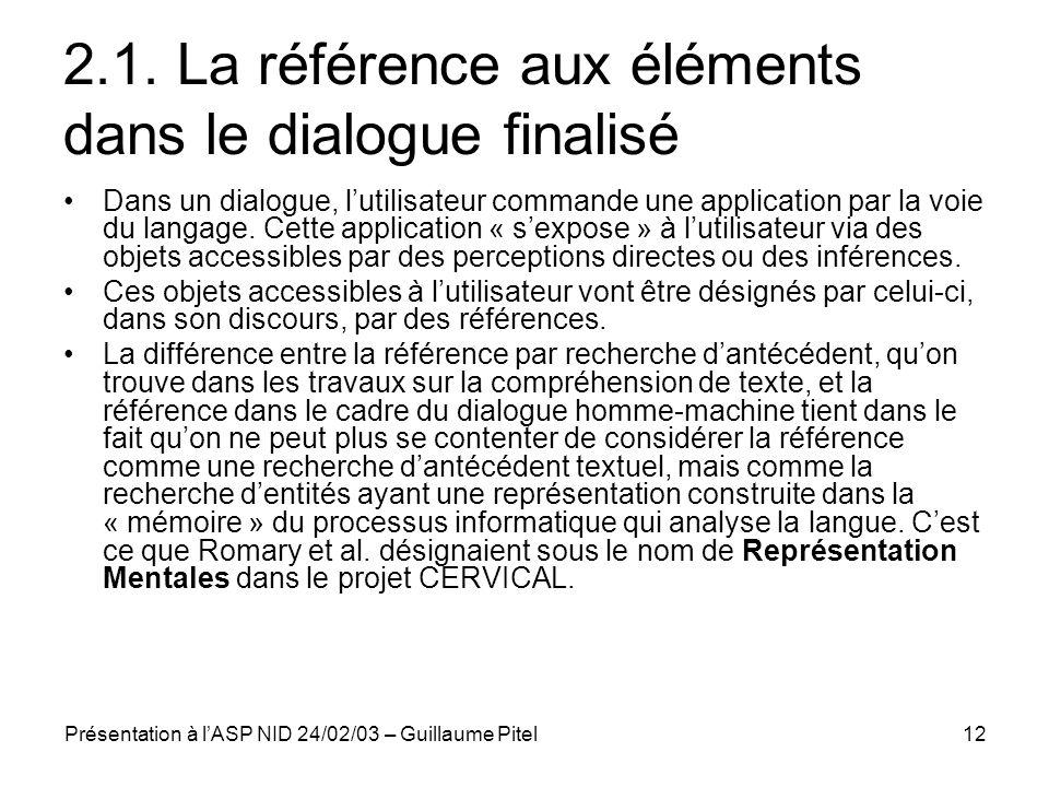 Présentation à lASP NID 24/02/03 – Guillaume Pitel12 2.1. La référence aux éléments dans le dialogue finalisé Dans un dialogue, lutilisateur commande