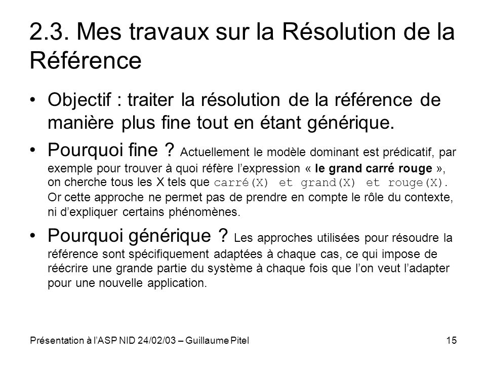 Présentation à lASP NID 24/02/03 – Guillaume Pitel15 2.3. Mes travaux sur la Résolution de la Référence Objectif : traiter la résolution de la référen