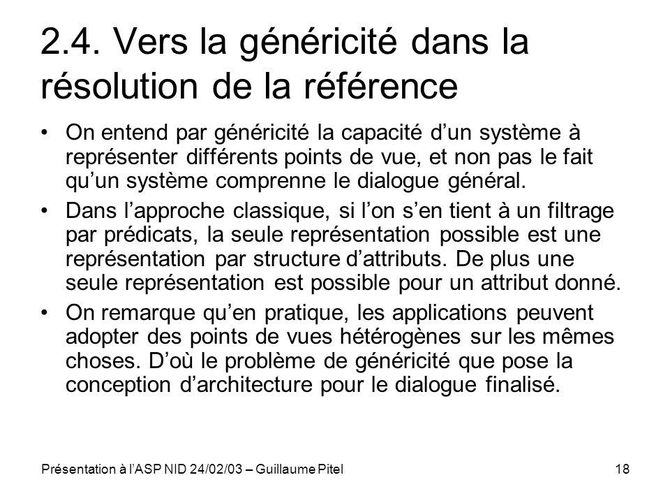 Présentation à lASP NID 24/02/03 – Guillaume Pitel18 2.4. Vers la généricité dans la résolution de la référence On entend par généricité la capacité d