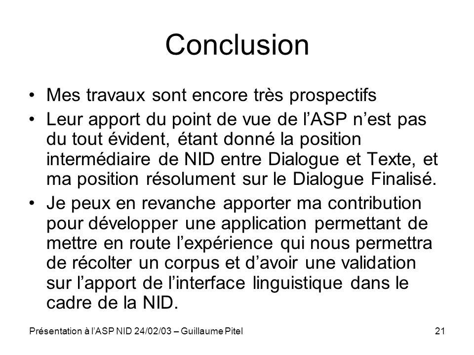 Présentation à lASP NID 24/02/03 – Guillaume Pitel21 Conclusion Mes travaux sont encore très prospectifs Leur apport du point de vue de lASP nest pas