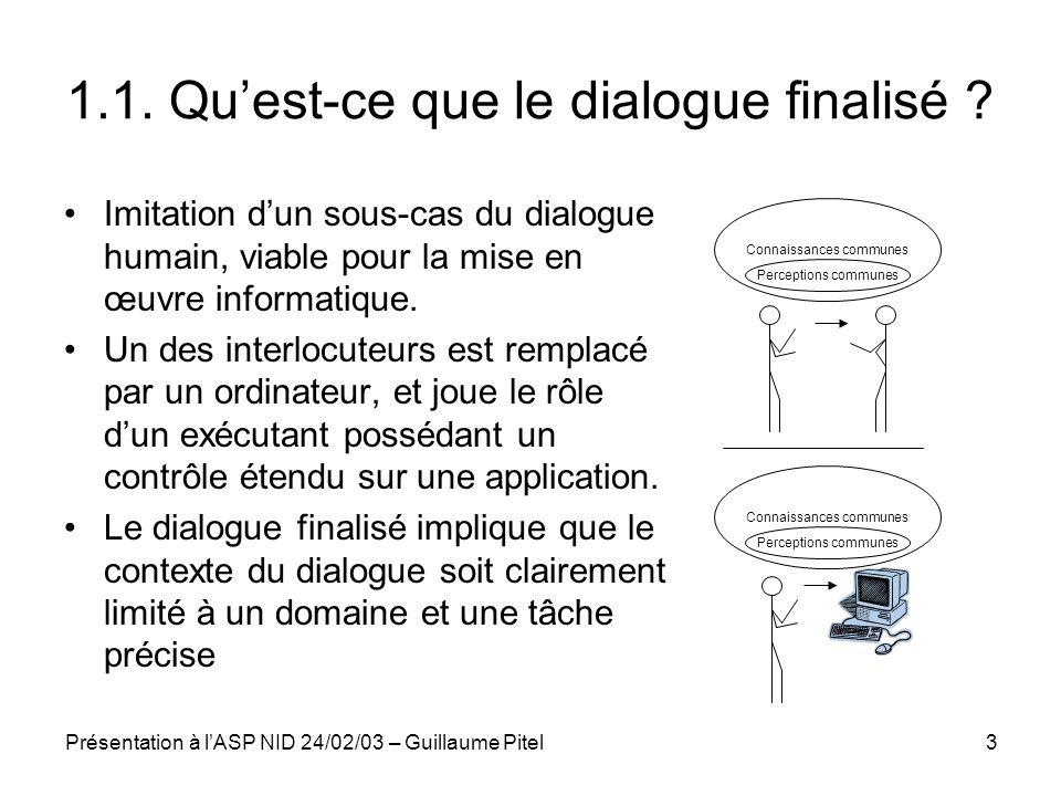 Présentation à lASP NID 24/02/03 – Guillaume Pitel3 1.1. Quest-ce que le dialogue finalisé ? Imitation dun sous-cas du dialogue humain, viable pour la