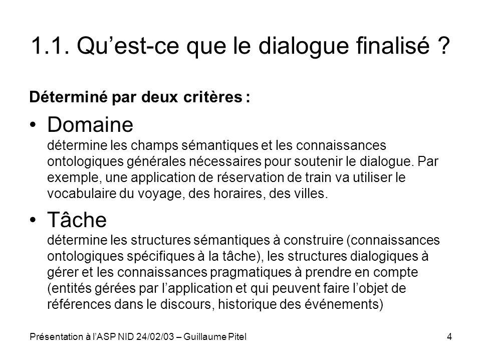 Présentation à lASP NID 24/02/03 – Guillaume Pitel4 1.1. Quest-ce que le dialogue finalisé ? Déterminé par deux critères : Domaine détermine les champ