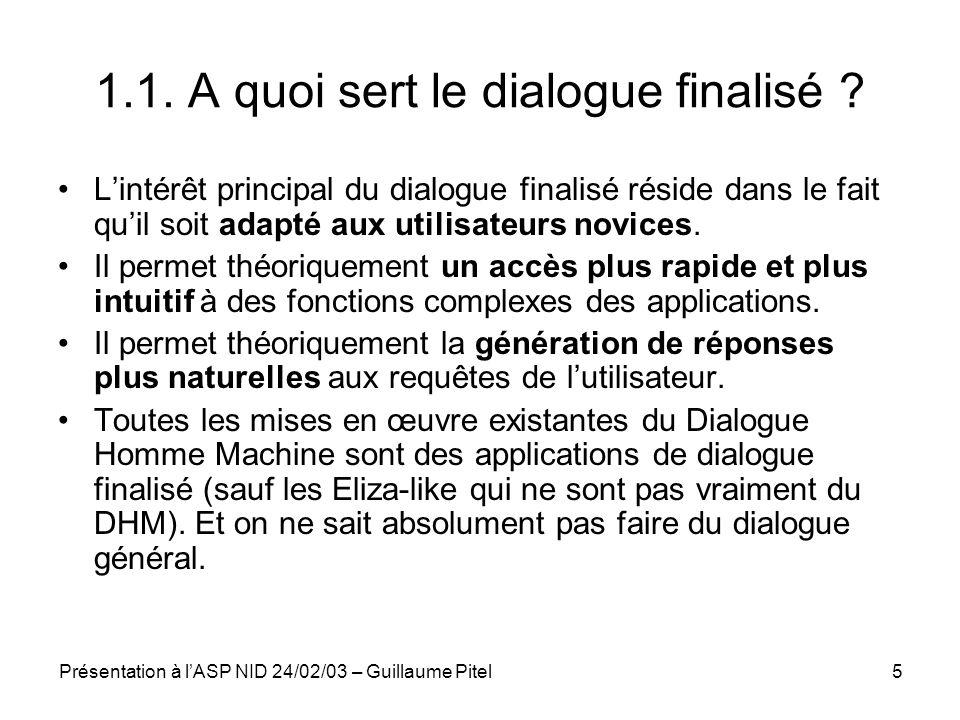 Présentation à lASP NID 24/02/03 – Guillaume Pitel5 1.1. A quoi sert le dialogue finalisé ? Lintérêt principal du dialogue finalisé réside dans le fai