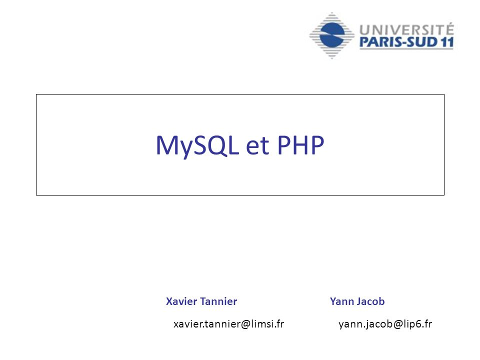 Xavier Tannier xavier.tannier@limsi.fr Yann Jacob yann.jacob@lip6.fr MySQL et PHP