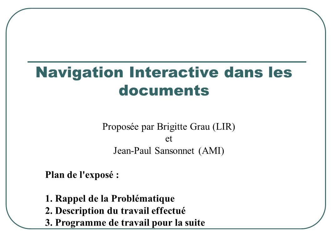 Navigation Interactive dans les documents Proposée par Brigitte Grau (LIR) et Jean-Paul Sansonnet (AMI) Plan de l exposé : 1.