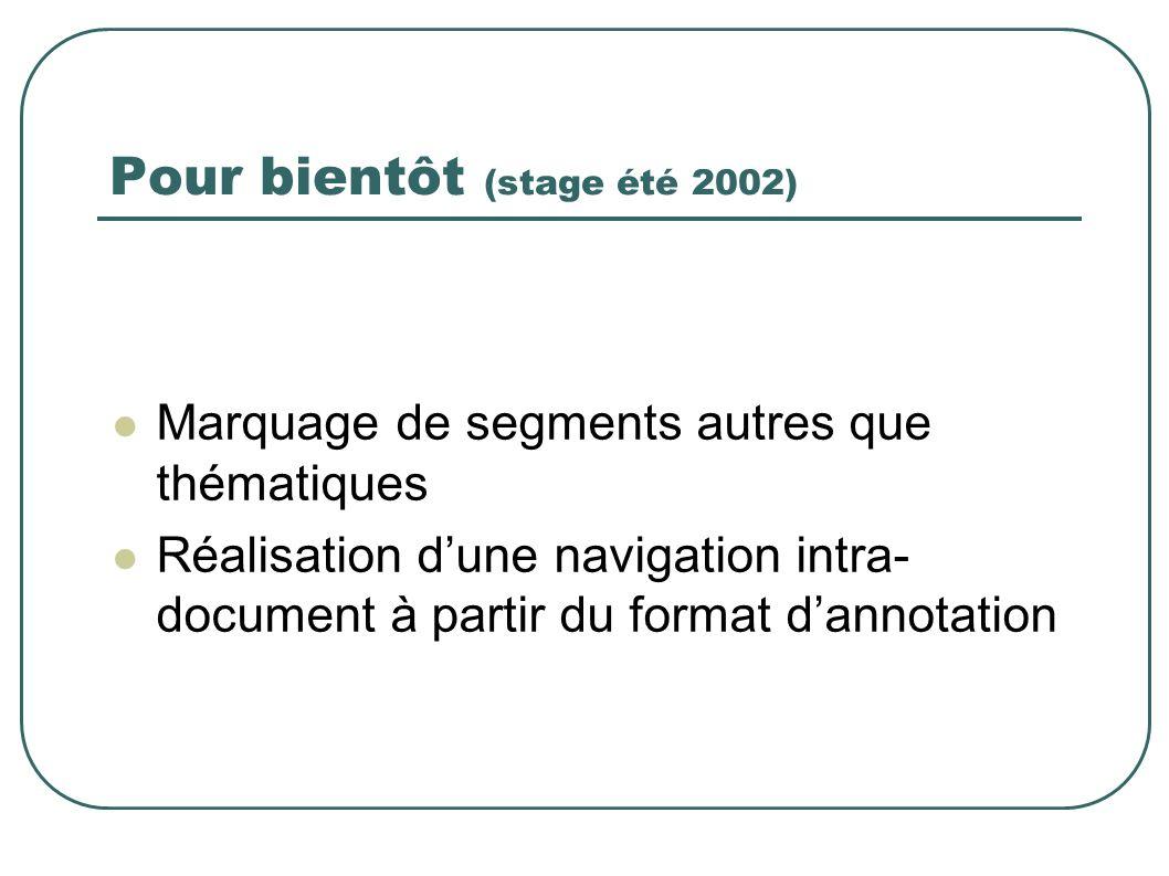 Pour bientôt (stage été 2002) Marquage de segments autres que thématiques Réalisation dune navigation intra- document à partir du format dannotation
