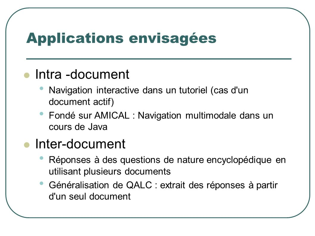Applications envisagées Intra -document Navigation interactive dans un tutoriel (cas d'un document actif) Fondé sur AMICAL : Navigation multimodale da