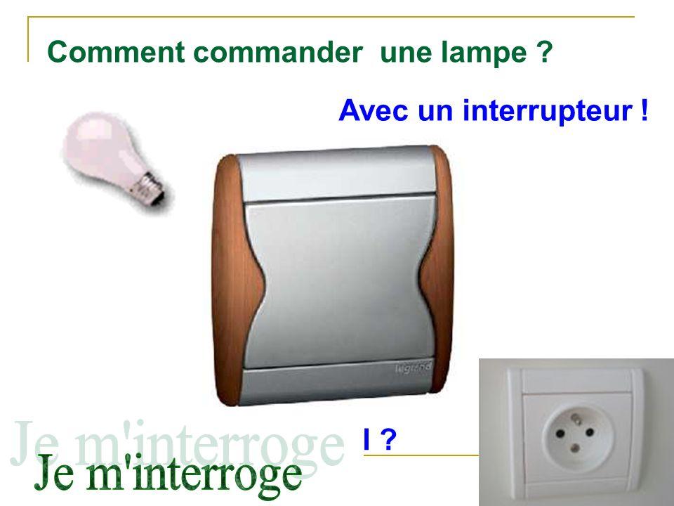 Comment commander une lampe ? Avec un interrupteur ! Comment fonctionne-t-il ?