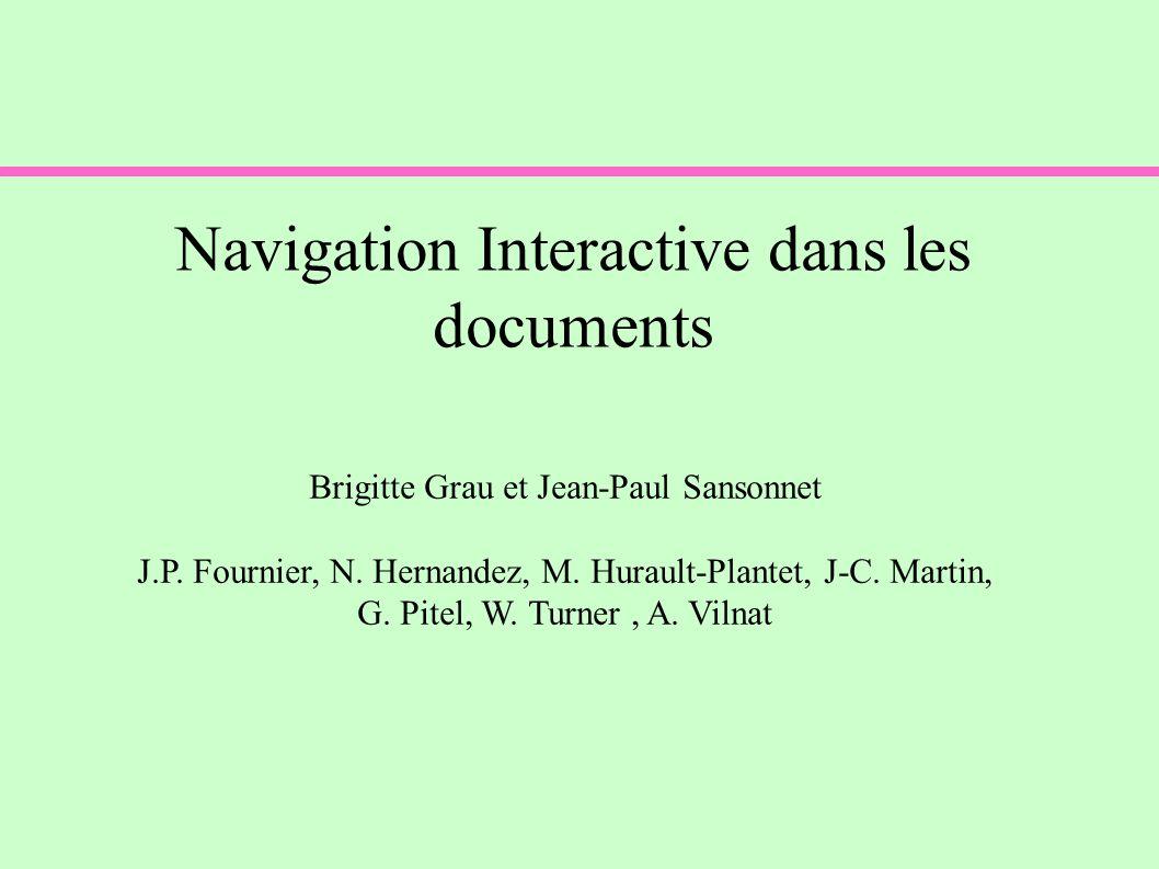 Navigation Interactive dans les documents Brigitte Grau et Jean-Paul Sansonnet J.P. Fournier, N. Hernandez, M. Hurault-Plantet, J-C. Martin, G. Pitel,