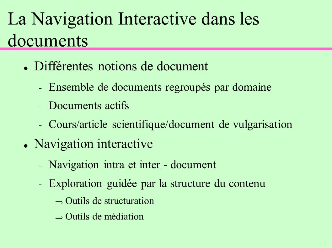La Navigation Interactive dans les documents Différentes notions de document - Ensemble de documents regroupés par domaine - Documents actifs - Cours/