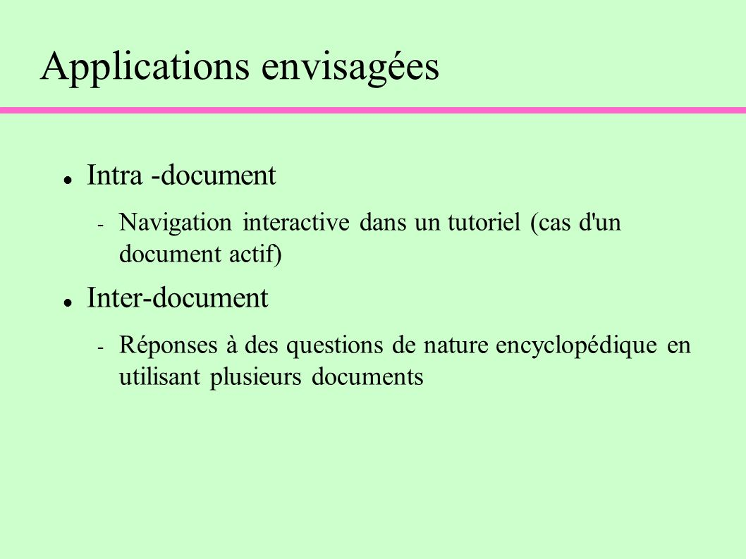 Applications envisagées Intra -document - Navigation interactive dans un tutoriel (cas d'un document actif) Inter-document - Réponses à des questions