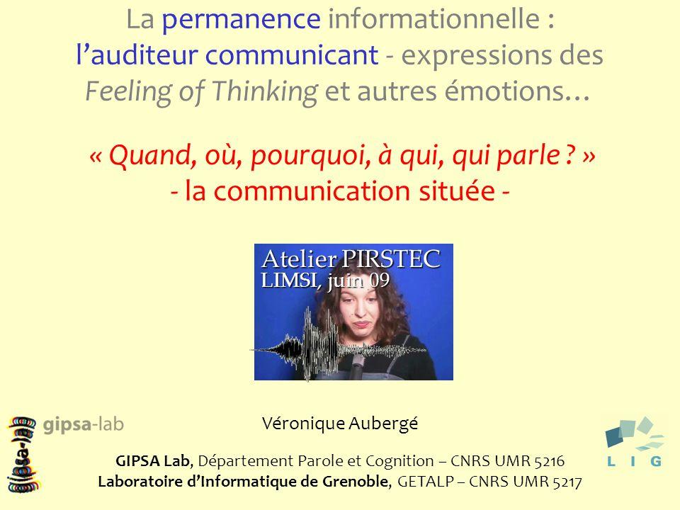1 La permanence informationnelle : lauditeur communicant - expressions des Feeling of Thinking et autres émotions… « Quand, où, pourquoi, à qui, qui parle .