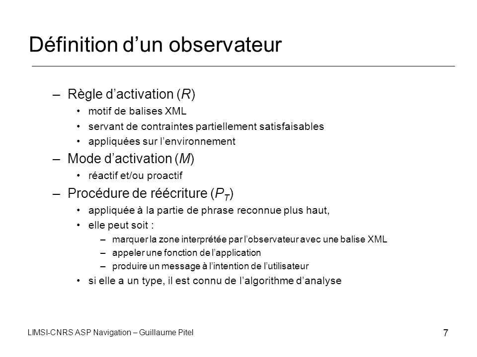 LIMSI-CNRS ASP Navigation – Guillaume Pitel 7 Définition dun observateur –Règle dactivation (R) motif de balises XML servant de contraintes partiellem
