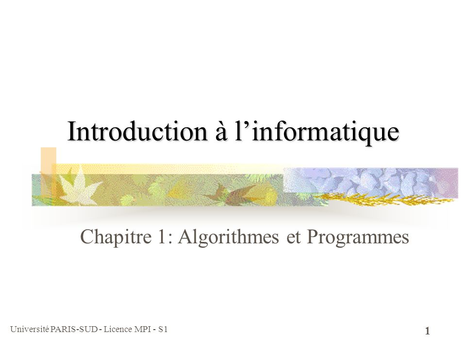 Université PARIS-SUD - Licence MPI - S1 32 Bloc déclaration type nom-variable ; Syntaxe nom-variable est un identificateur : les caractères sont les lettres (A..Z,a..z) et les chiffres 0..9 et le soulignement (pas de caractères spéciaux, pas de blancs) mais ne commencent pas par un chiffre ne commence pas par un chiffre minuscules et majuscules sont différentes fredFred longueur maximum = 31 (plus de caractères sont tolérés, mais ils sont ignorés) Déclarer une variable sert à désigner un récipient par son nom spécifier le domaine des valeurs que peut «contenir » cette variable